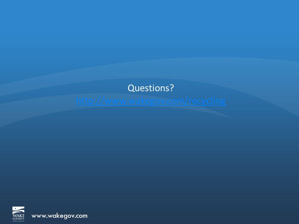 www.wakegov.com Questions? http://www.wakegov.com/recycling
