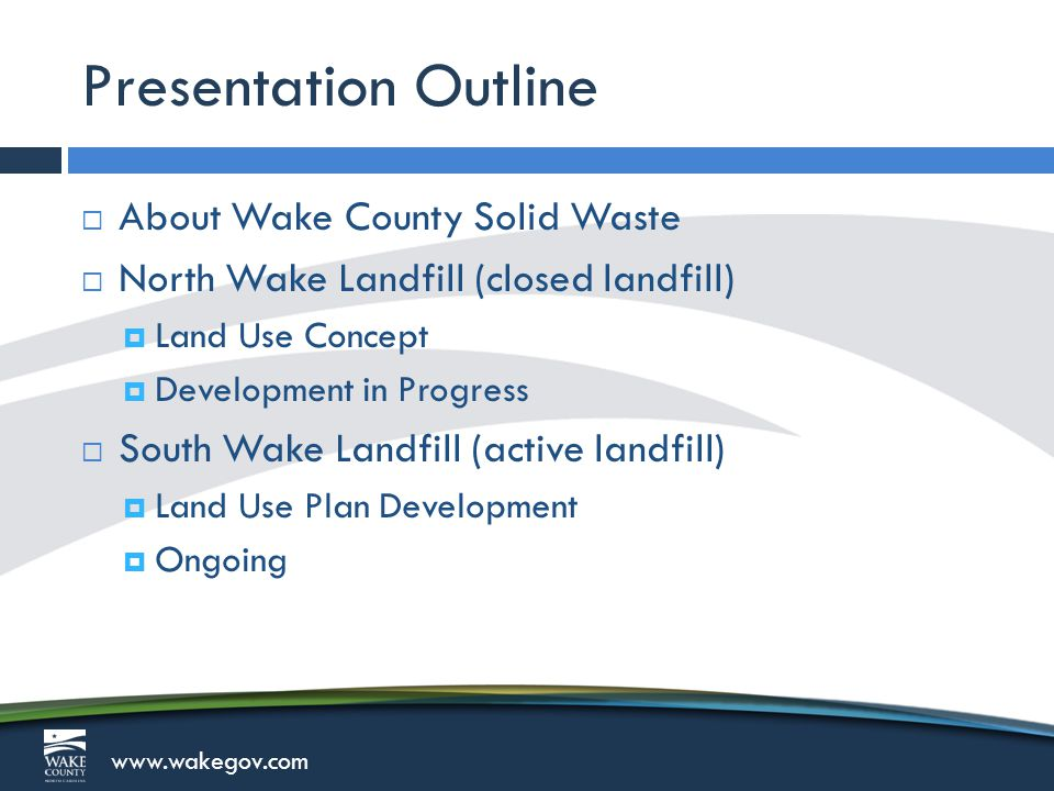 www.wakegov.com About Wake County Solid Waste  Division of the Environmental Services Department  Provide disposal and recycling facilities management, litter and illegal dumping enforcement, landfill post closure management, outreach and education programs, etc.