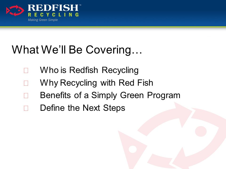 Who is Redfish Recycling  20 years of recycling and waste management experience  7th active location for recycling and waste disposal  Founded by Dean Putegnat to continue family's long-term commitment to the Rio Grande Valley