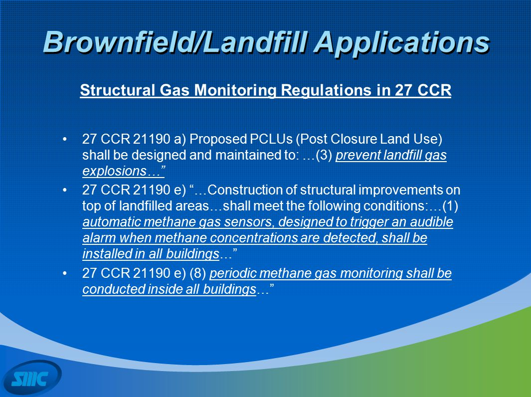 Brownfield/Landfill Applications 27 CCR 21190 a) Proposed PCLUs (Post Closure Land Use) shall be designed and maintained to: …(3) prevent landfill gas