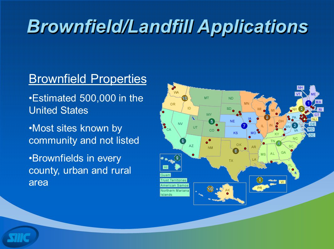 Brownfield/Landfill Applications Brownfield Properties Estimated 500,000 in the United States Most sites known by community and not listed Brownfields