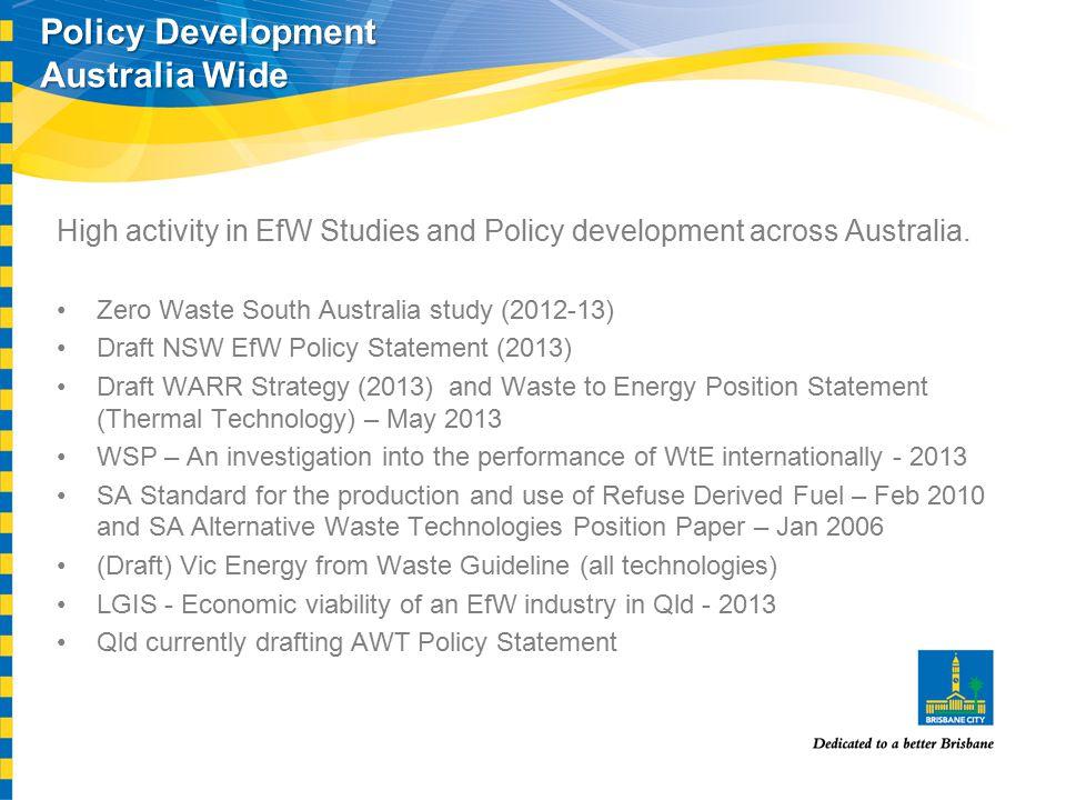 Policy Development Australia Wide High activity in EfW Studies and Policy development across Australia. Zero Waste South Australia study (2012-13) Dra
