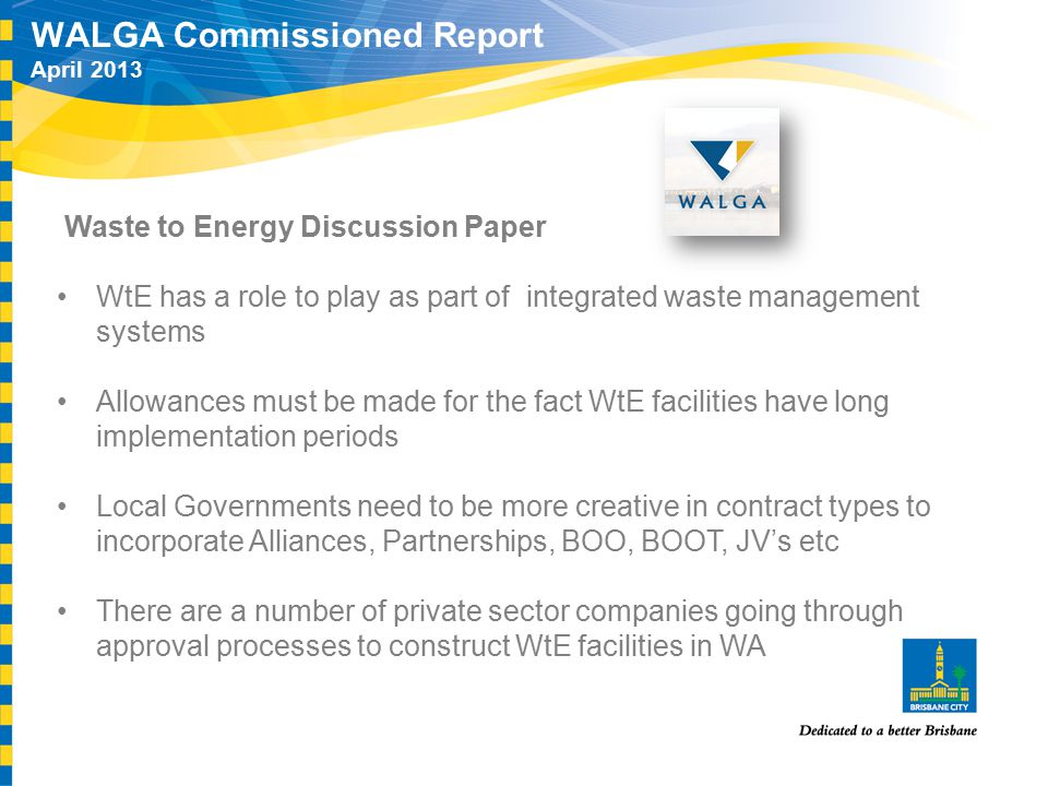 WALGA Commissioned Report April 2013 Waste to Energy Discussion Paper WtE has a role to play as part of integrated waste management systems Allowances