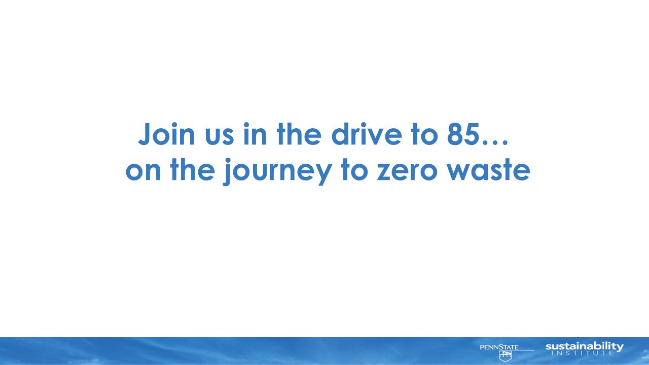 Join us in the drive to 85… on the journey to zero waste