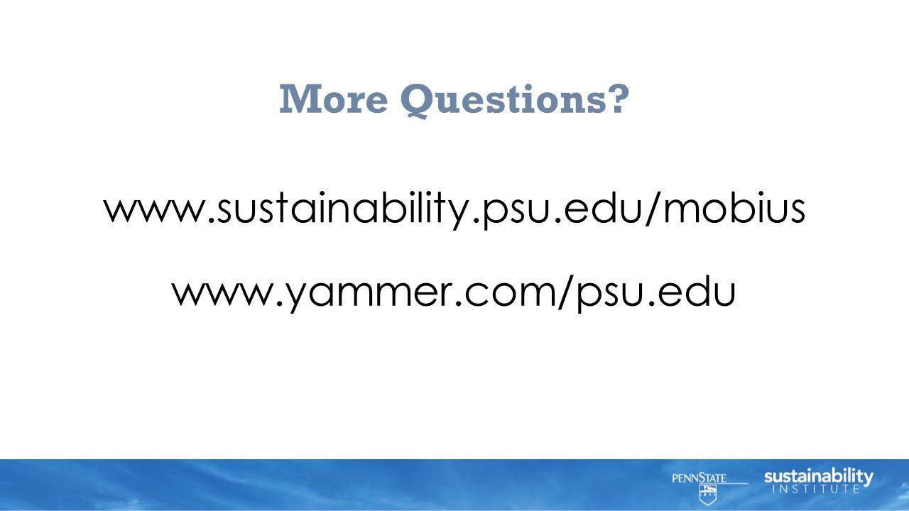 More Questions www.yammer.com/psu.edu www.sustainability.psu.edu/mobius