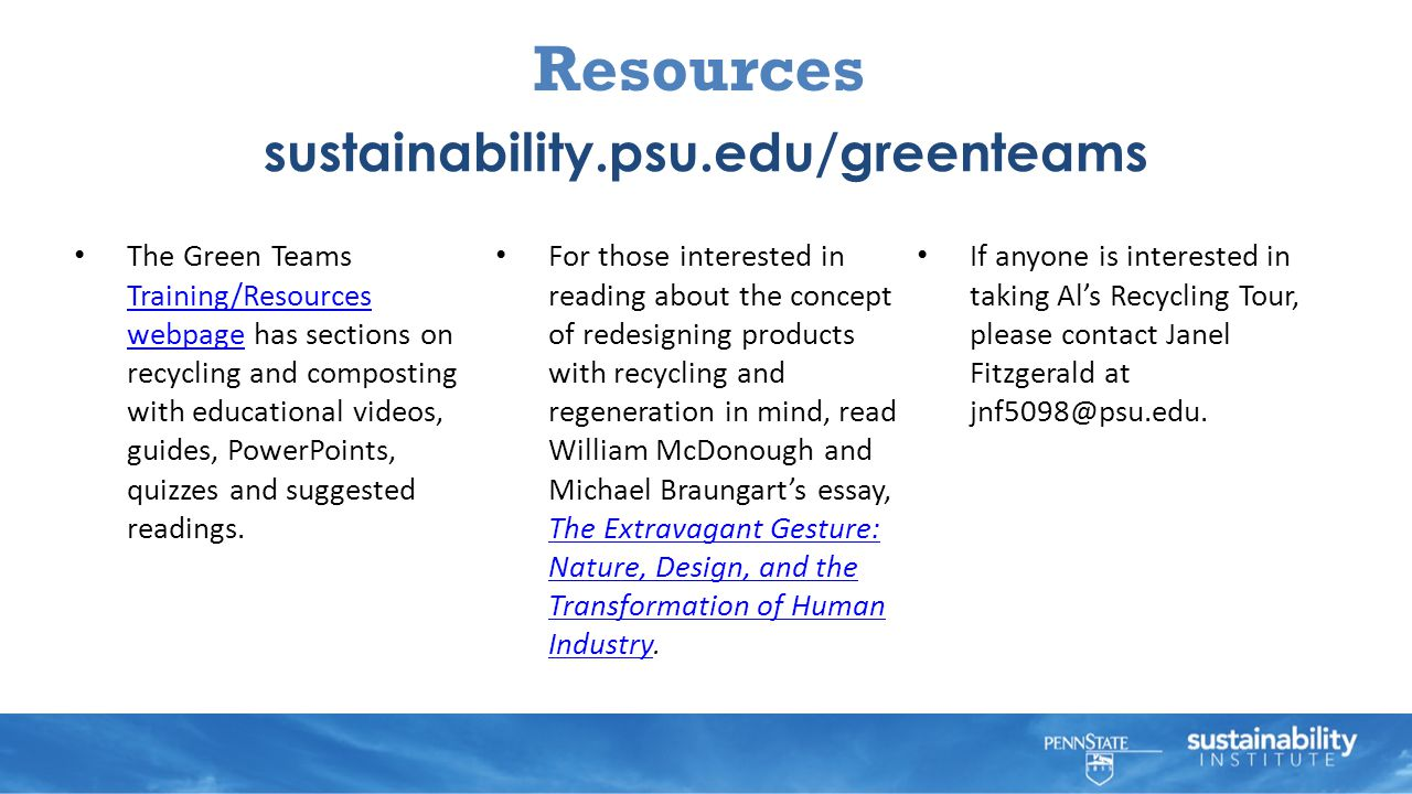 Resources sustainability.psu.edu/greenteams The Green Teams Training/Resources webpage has sections on recycling and composting with educational videos, guides, PowerPoints, quizzes and suggested readings.