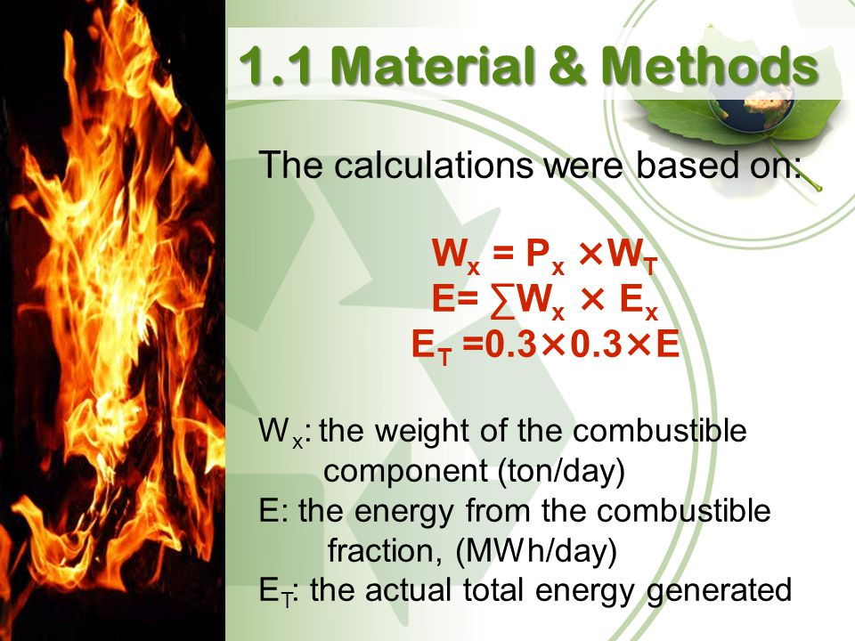 The calculations were based on: W x = P x ×W T E= ∑W x × E x E T =0.3×0.3×E W x : the weight of the combustible component (ton/day) E: the energy from