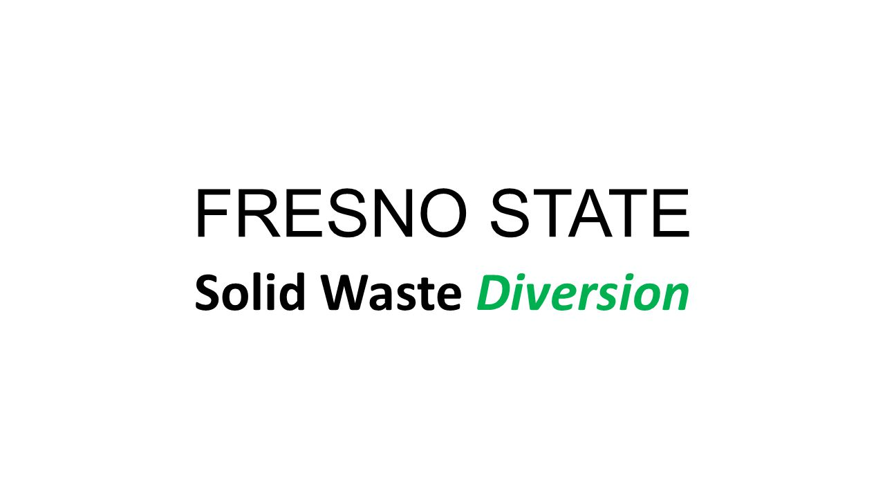 FRESNO STATE Solid Waste Diversion
