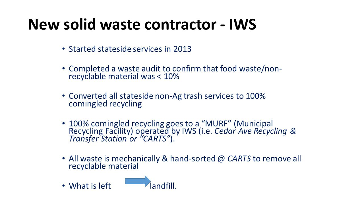 New solid waste contractor - IWS Started stateside services in 2013 Completed a waste audit to confirm that food waste/non- recyclable material was <