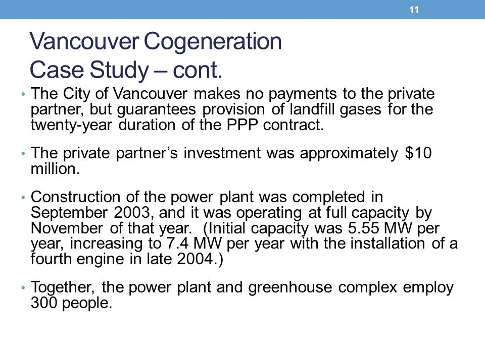 The City of Vancouver makes no payments to the private partner, but guarantees provision of landfill gases for the twenty-year duration of the PPP con