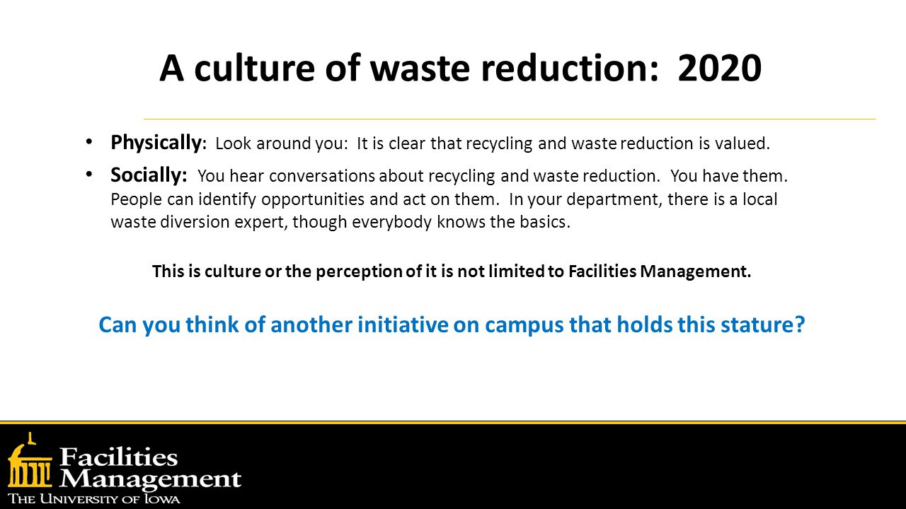A culture of waste reduction: 2020 Physically : Look around you: It is clear that recycling and waste reduction is valued.