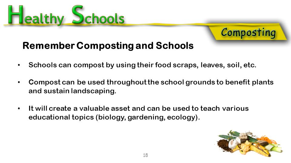 Schools can compost by using their food scraps, leaves, soil, etc.