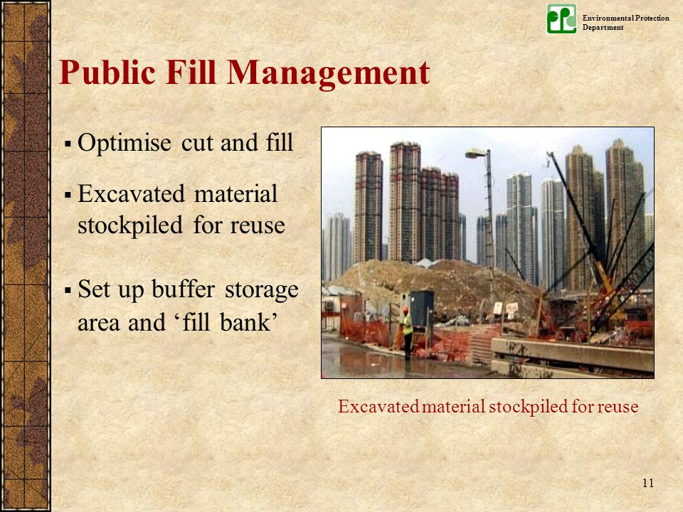 Environmental Protection Department 11  Optimise cut and fill  Excavated material stockpiled for reuse  Set up buffer storage area and 'fill bank'