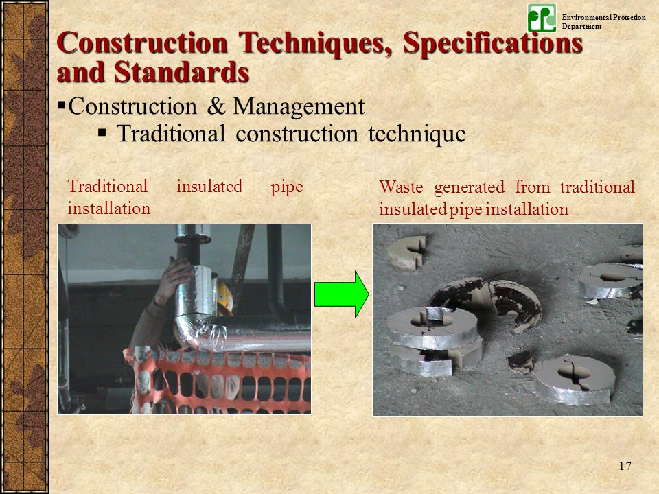 Environmental Protection Department 17 Waste generated from traditional insulated pipe installation Traditional insulated pipe installation Constructi