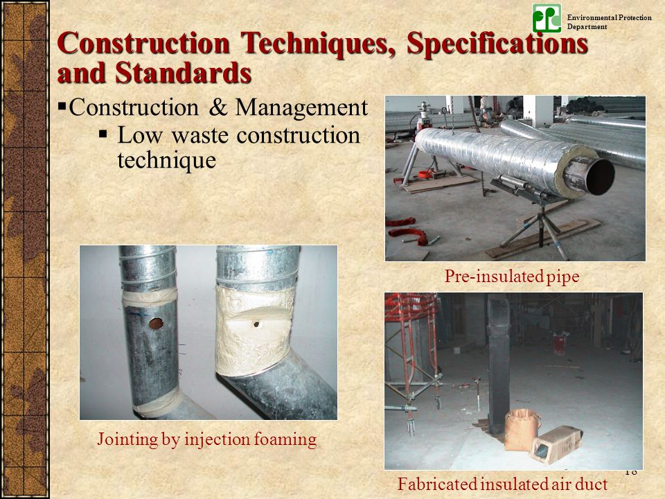 Environmental Protection Department 18 Fabricated insulated air duct Jointing by injection foaming Pre-insulated pipe Construction Techniques, Specifi