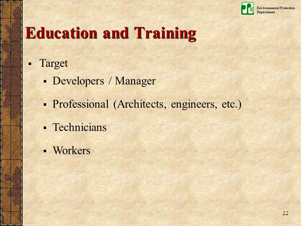 Environmental Protection Department 22  Target  Developers / Manager  Professional (Architects, engineers, etc.)  Technicians  Workers Education