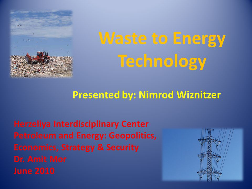 Research Thesis: What are the possible applications for waste to energy as an alternative energy source.