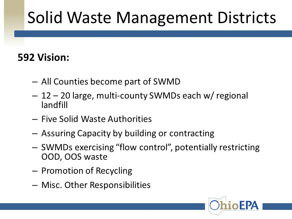 SWMD Responsibilities Main Responsibility Develop and implement a solid waste plan to: meet the goals of the state plan; manage all waste generated in the member counties; and, divert waste from landfills.