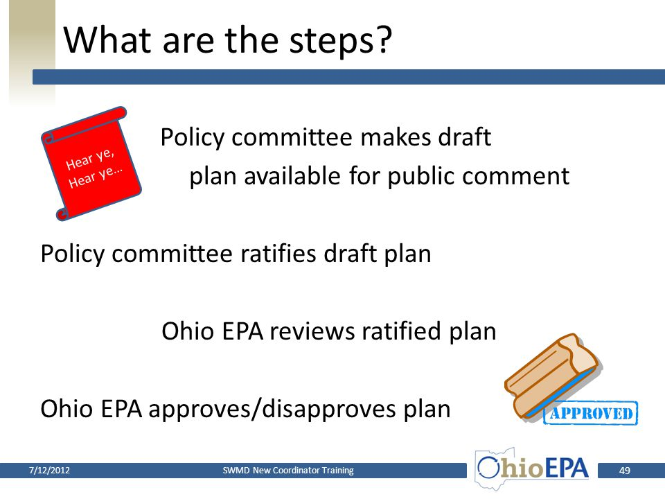 What are the steps? Policy committee prepares draft plan Ohio EPA reviews draft plan & issues comments Policy committee revises draft plan SWMD New Co