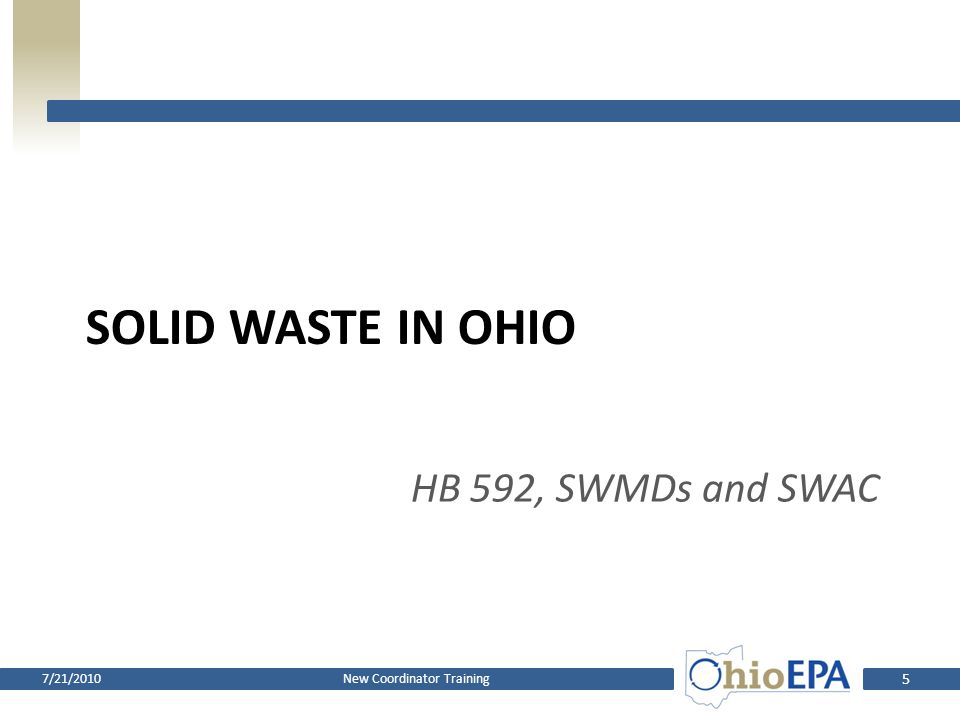SOLID WASTE IN OHIO HB 592, SWMDs and SWAC 7/21/2010New Coordinator Training 5