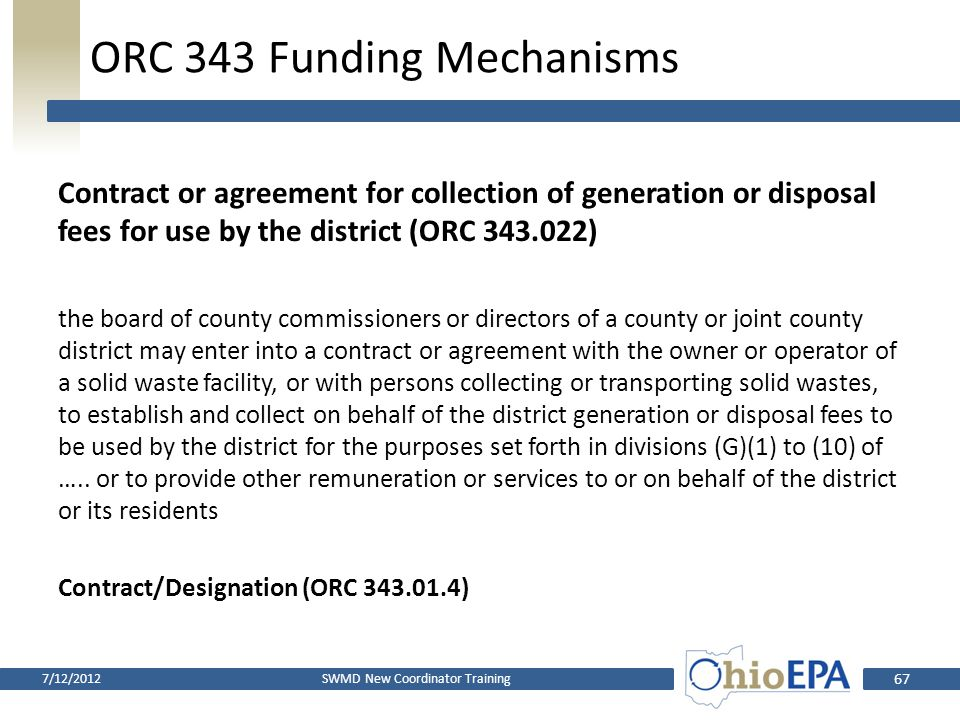 ORC 343 Funding Mechanisms  Contract or agreement for collection of generation or disposal fees for use by the district  Rates and Charges SWMD New