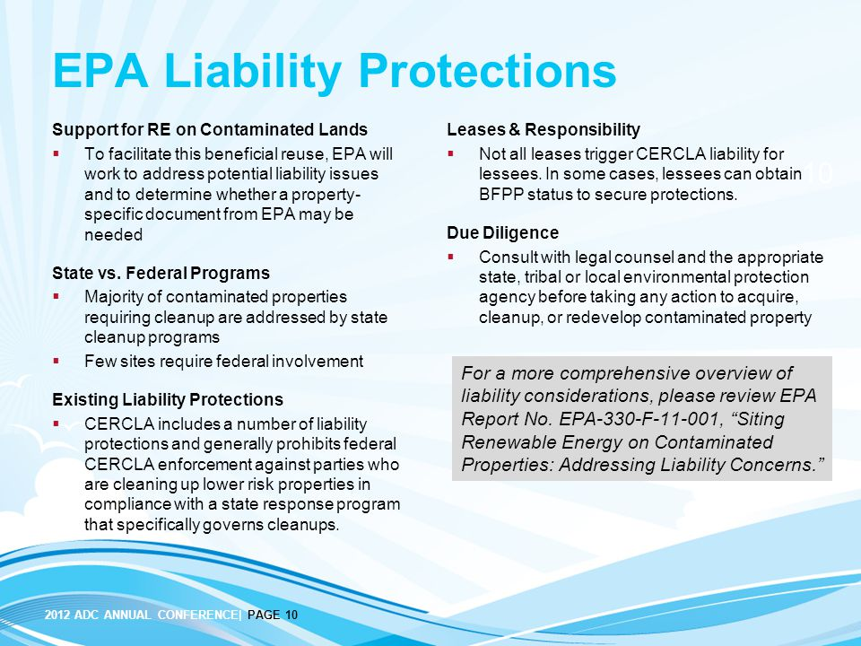 2012 ADC ANNUAL CONFERENCE| PAGE 10 10 EPA Liability Protections Support for RE on Contaminated Lands  To facilitate this beneficial reuse, EPA will work to address potential liability issues and to determine whether a property- specific document from EPA may be needed State vs.