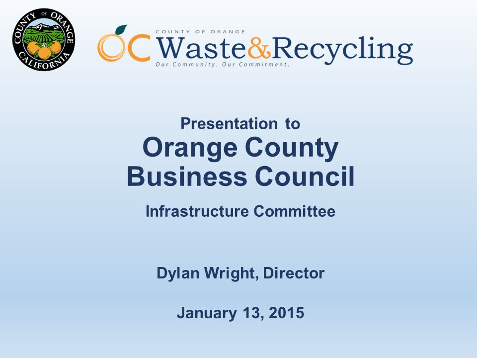 Presentation to Orange County Business Council Infrastructure Committee Dylan Wright, Director January 13, 2015
