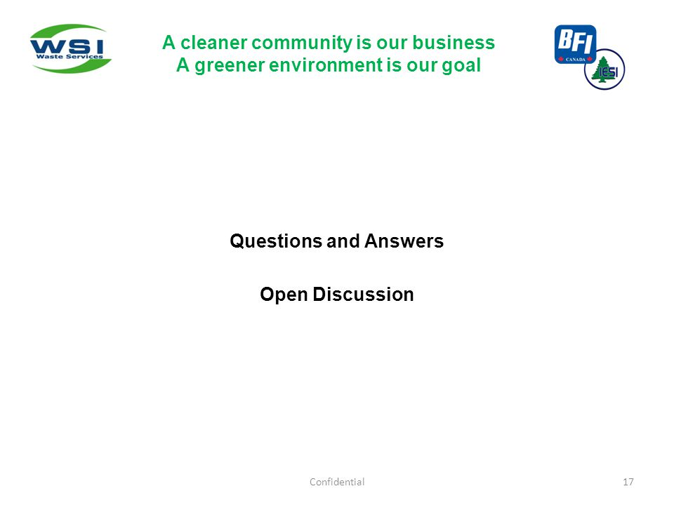 Questions and Answers Open Discussion Confidential17 A cleaner community is our business A greener environment is our goal
