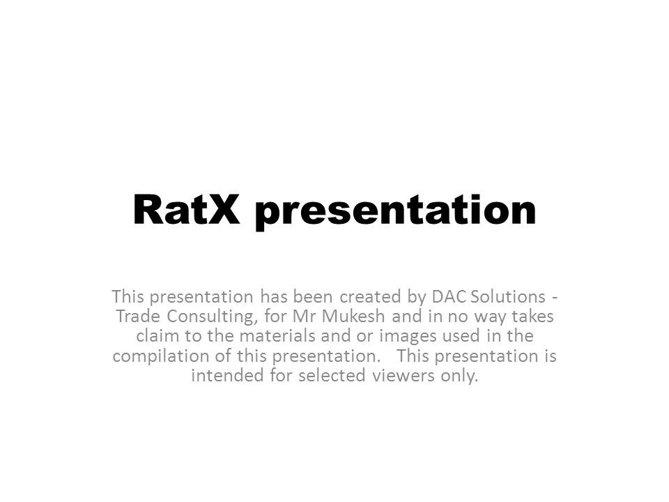 RatX presentation This presentation has been created by DAC Solutions - Trade Consulting, for Mr Mukesh and in no way takes claim to the materials and or images used in the compilation of this presentation.