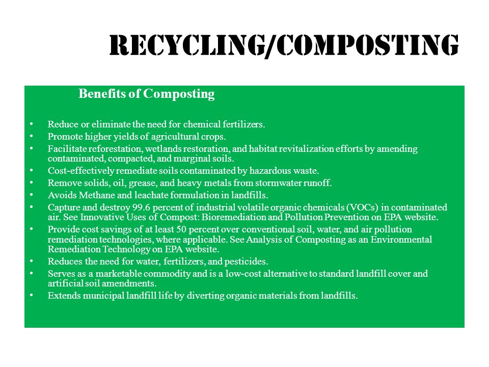 Recycling/composting Benefits of Composting Reduce or eliminate the need for chemical fertilizers.