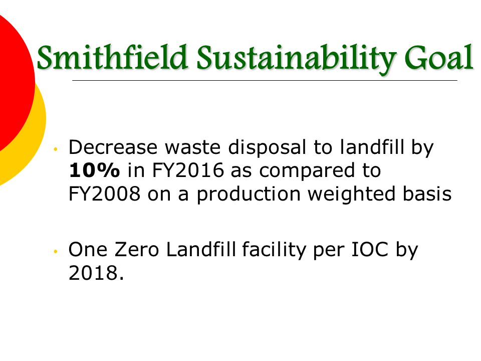 Decrease waste disposal to landfill by 10% in FY2016 as compared to FY2008 on a production weighted basis One Zero Landfill facility per IOC by 2018.