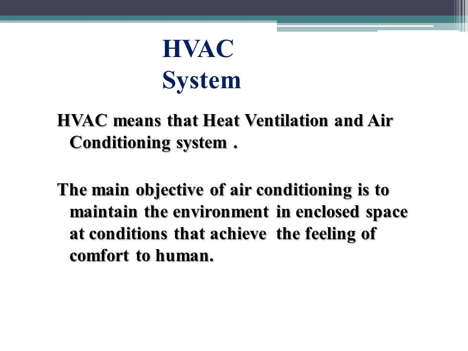 HVAC means that Heat Ventilation and Air Conditioning system.
