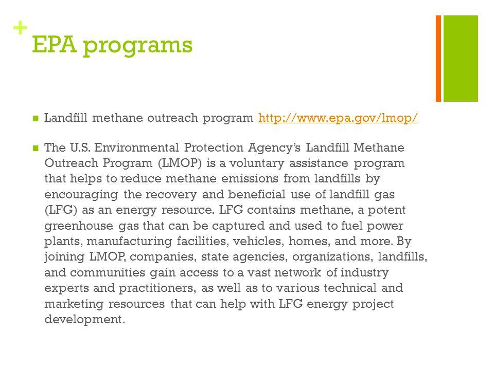 + EPA programs Landfill methane outreach program http://www.epa.gov/lmop/http://www.epa.gov/lmop/ The U.S. Environmental Protection Agency's Landfill
