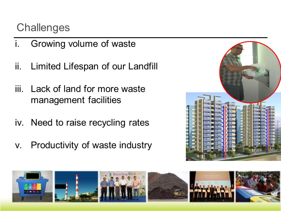 i.Growing volume of waste ii.Limited Lifespan of our Landfill iii.Lack of land for more waste management facilities iv.Need to raise recycling rates v.Productivity of waste industry Challenges