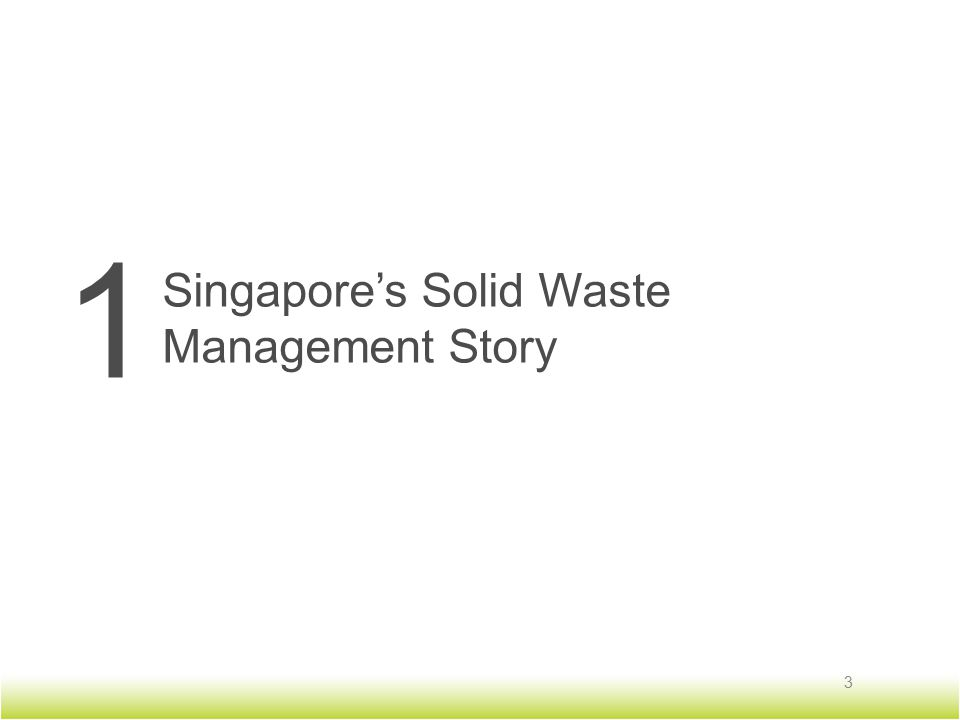 1 Singapore's Solid Waste Management Story 3