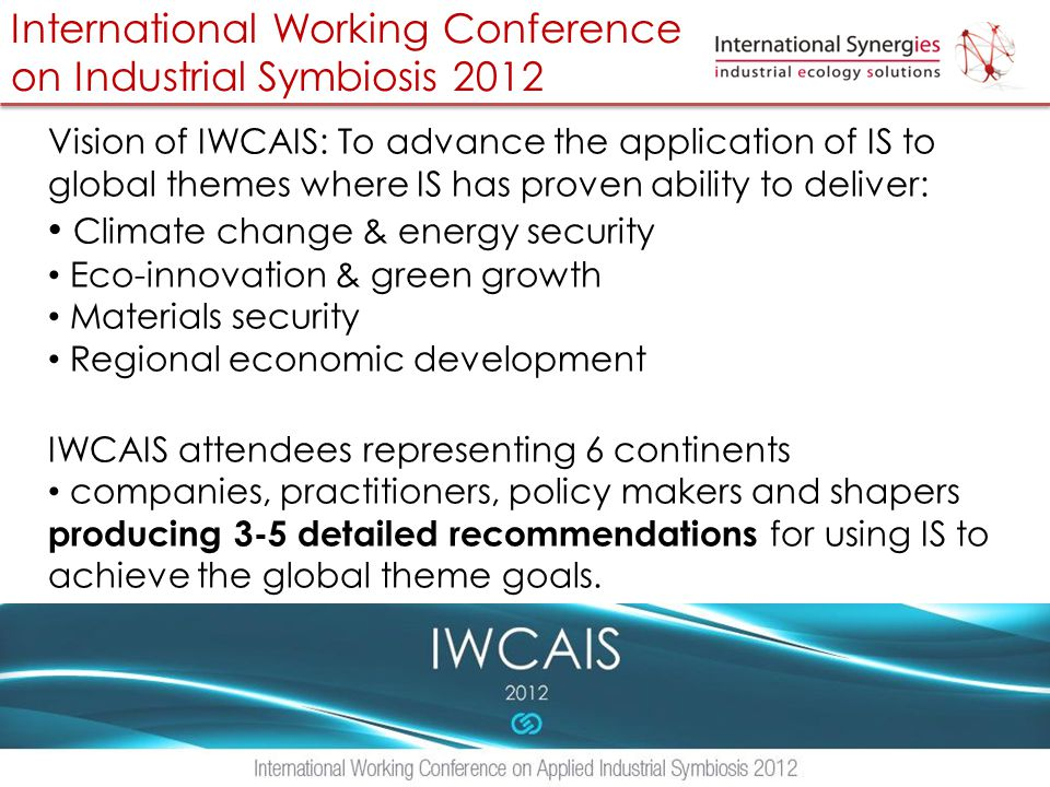 Vision of IWCAIS: To advance the application of IS to global themes where IS has proven ability to deliver: Climate change & energy security Eco-innov