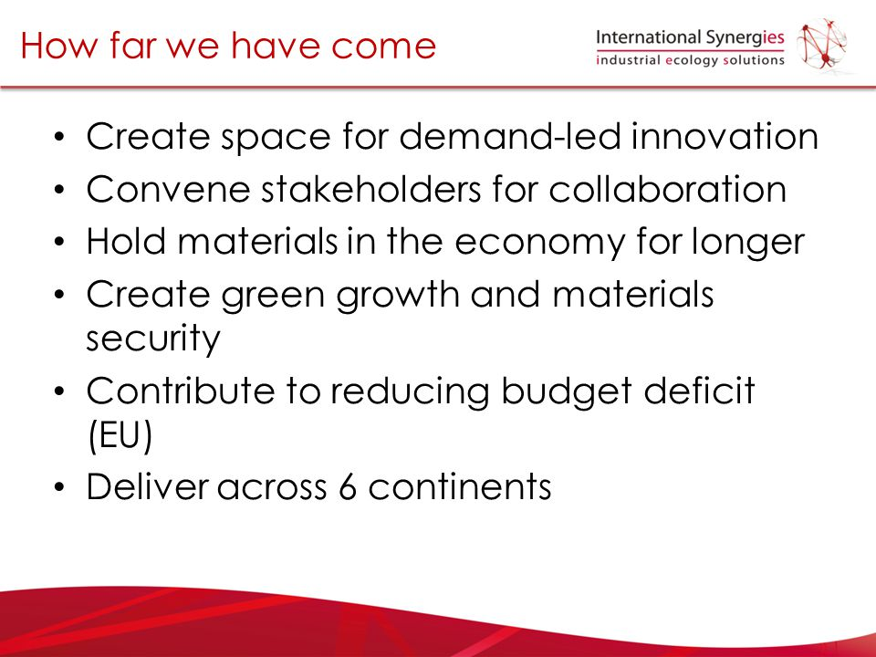 How far we have come Create space for demand-led innovation Convene stakeholders for collaboration Hold materials in the economy for longer Create gre