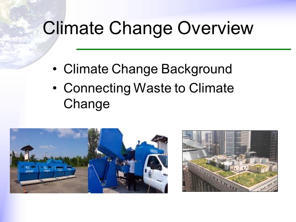 Climate Change Overview Climate Change Background Connecting Waste to Climate Change