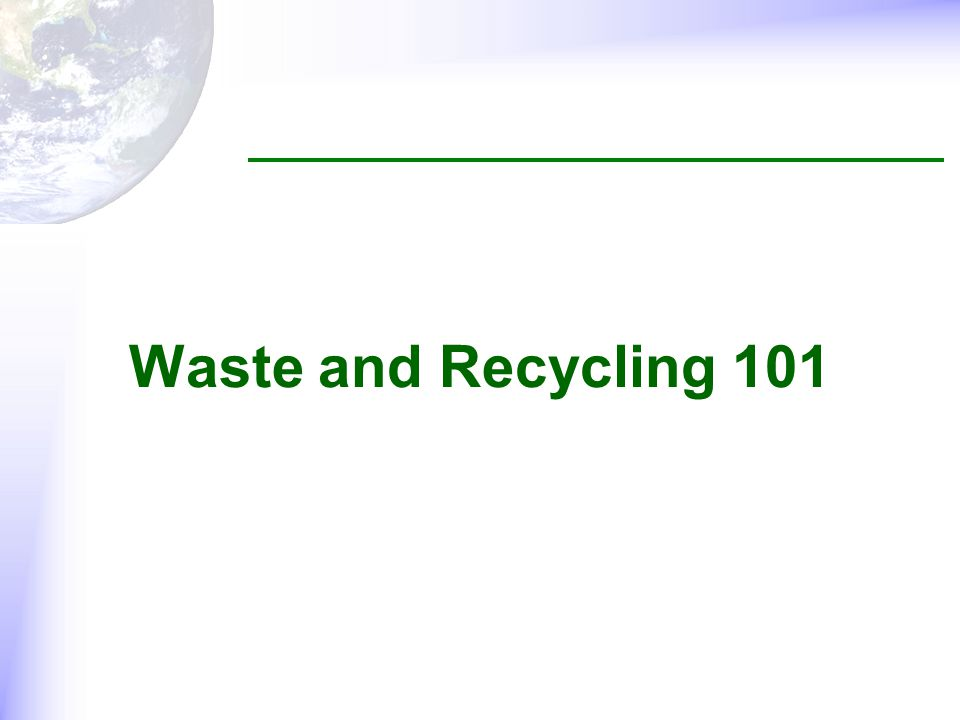 Waste and Recycling 101
