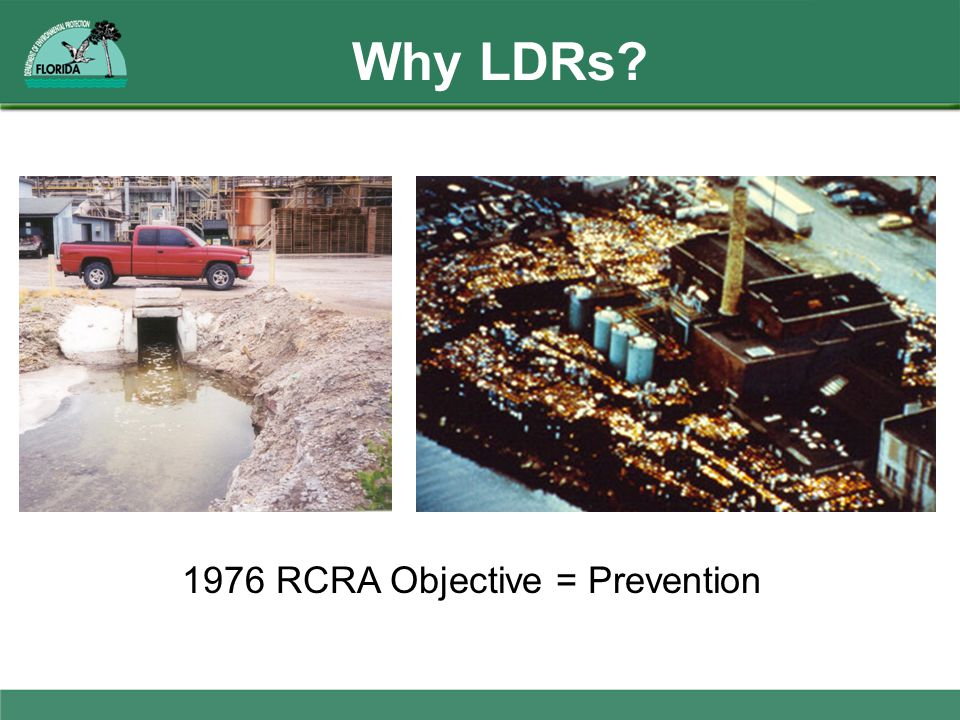 Why LDRs? 1976 RCRA Objective = Prevention