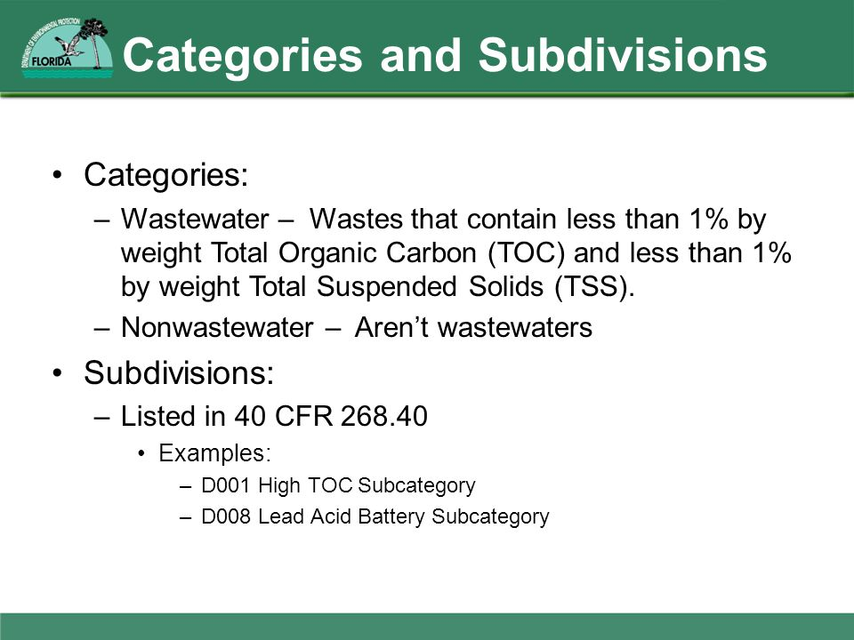 Categories and Subdivisions Categories: –Wastewater – Wastes that contain less than 1% by weight Total Organic Carbon (TOC) and less than 1% by weight