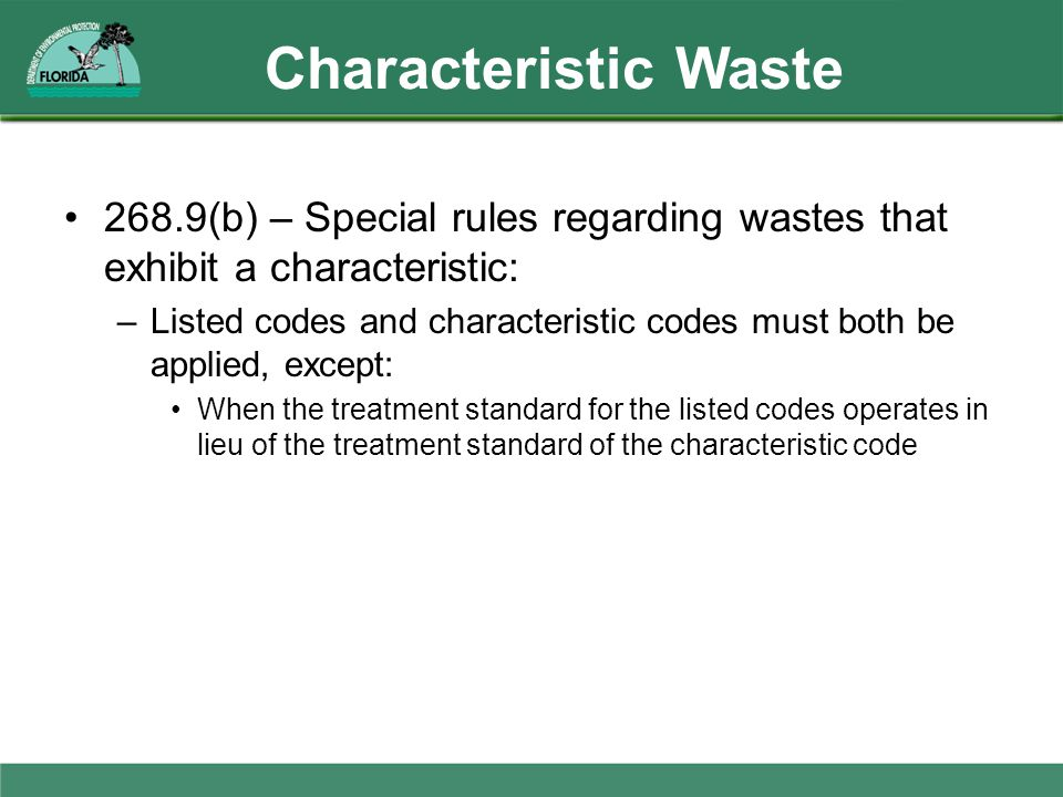 Characteristic Waste 268.9(b) – Special rules regarding wastes that exhibit a characteristic: –Listed codes and characteristic codes must both be appl
