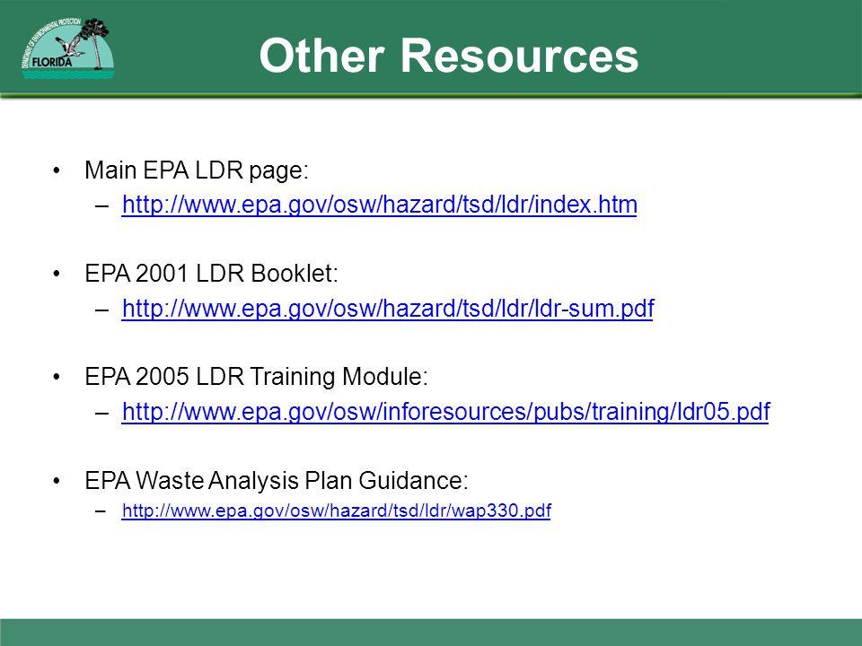 Other Resources Main EPA LDR page: –http://www.epa.gov/osw/hazard/tsd/ldr/index.htmhttp://www.epa.gov/osw/hazard/tsd/ldr/index.htm EPA 2001 LDR Bookle