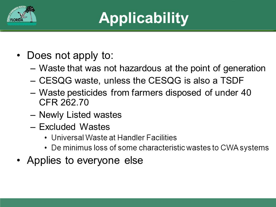 Applicability Does not apply to: –Waste that was not hazardous at the point of generation –CESQG waste, unless the CESQG is also a TSDF –Waste pestici