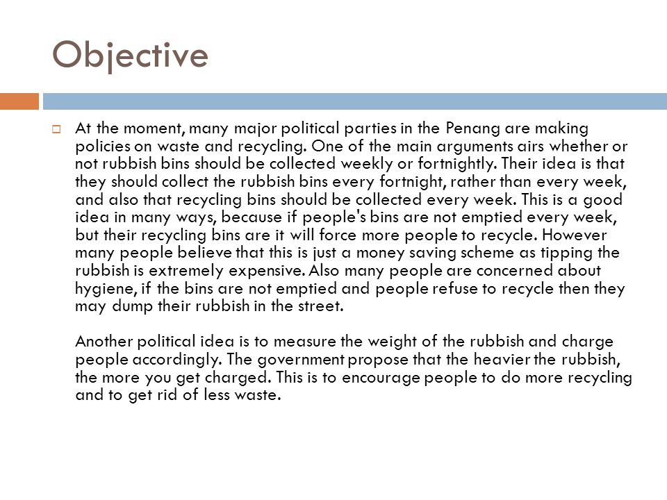 Objective  Notes: At the moment, countless main governmental parties in the Penang are making strategies on rubbish and recycling.