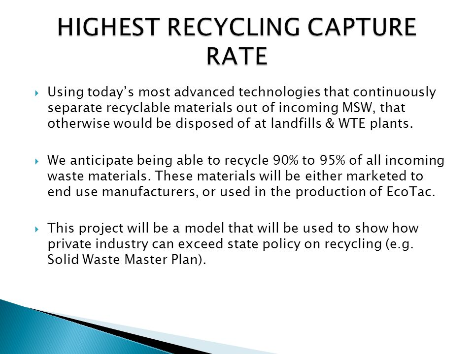  Using today's most advanced technologies that continuously separate recyclable materials out of incoming MSW, that otherwise would be disposed of at landfills & WTE plants.