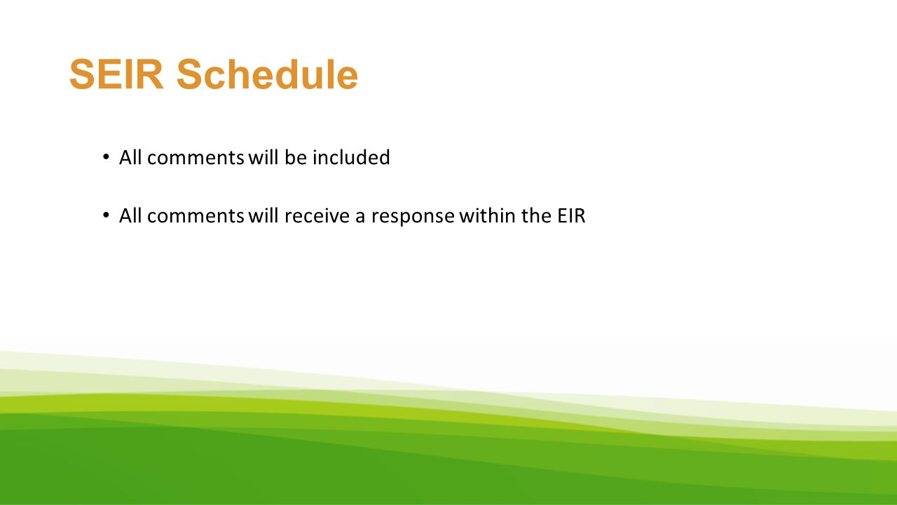 SEIR Schedule All comments will be included All comments will receive a response within the EIR