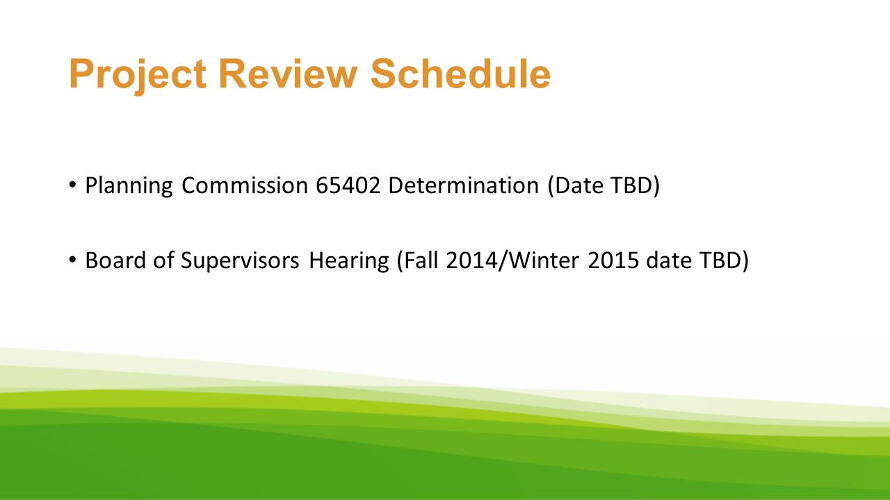 Project Review Schedule Planning Commission 65402 Determination (Date TBD) Board of Supervisors Hearing (Fall 2014/Winter 2015 date TBD)