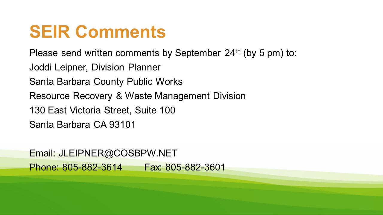 SEIR Comments Please send written comments by September 24 th (by 5 pm) to: Joddi Leipner, Division Planner Santa Barbara County Public Works Resource