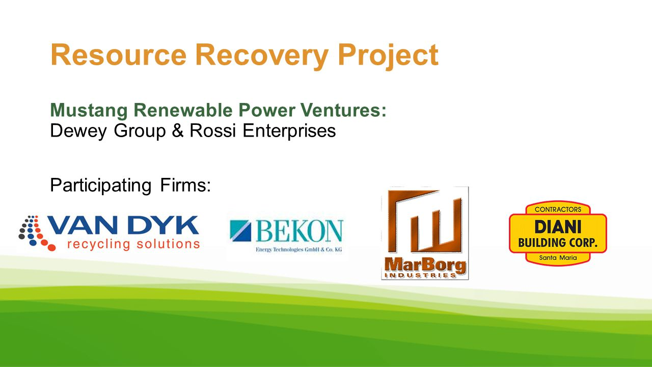 Mustang Renewable Power Ventures: Dewey Group & Rossi Enterprises Participating Firms: Resource Recovery Project